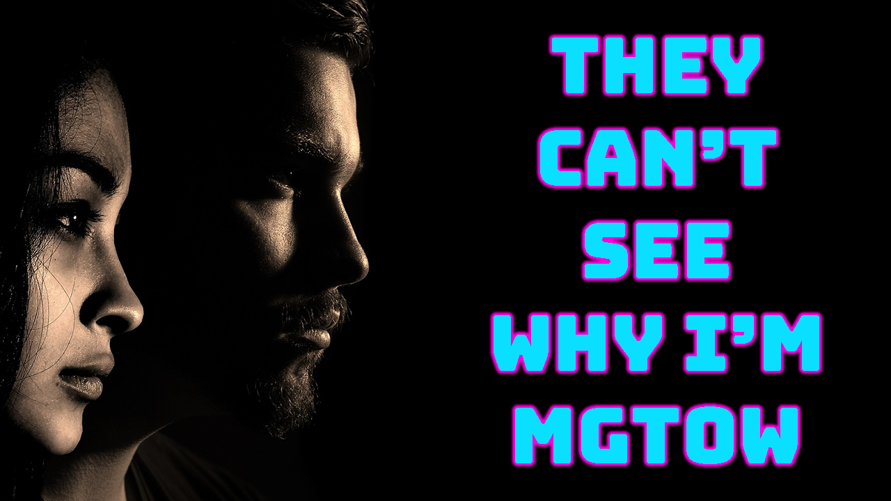 MGTOW – Aren't You Sad to Be MGTOW?! | The Red Pill is Not